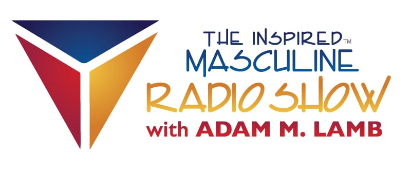 The Inspired Masculine Radio Show with Adam M Lamb